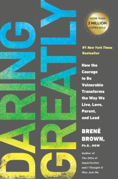 Product Daring Greatly: How the Courage to Be Vulnerable Transforms the Way We Live, Love, Parent, and Lead