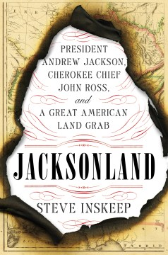 Product Jacksonland: President Andrew Jackson, Cherokee Chief John Ross, and a Great American Land Grab