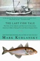 Product The Last Fish Tale: The Fate of the Atlantic and Survival in Gloucester, America's Oldest Fishing Port and Most Original Town