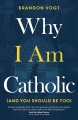 Product Why I Am Catholic (And You Should Be Too)