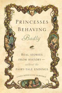 Product Princesses Behaving Badly: Real Stories from History Without the Fairy-Tale Endings