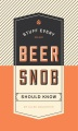 Product Stuff Every Beer Snob Should Know
