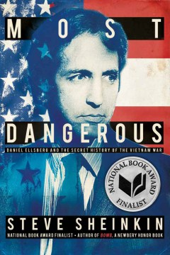Product Most Dangerous: Daniel Ellsberg and the Secret History of the Vietnam War