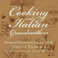 Product Cooking with Italian Grandmothers: Recipes and Stories from Tuscany to Sicily