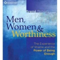 Product Men, Women & Worthiness: The Experience of Shame and the Power of Being Enough