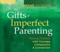 Product The Gifts of Imperfect Parenting: Raising Children With Courage, Compassion & Connection