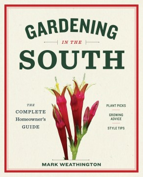 Gardening in the South: The Complete Homeowner's Guide by Mark Weathington