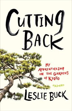 Product Cutting Back: My Apprenticeship in the Gardens of Kyoto