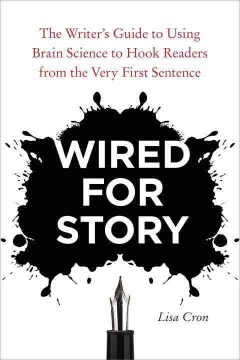 Product Wired for Story: The Writer's Guide to Using Brain Science to Hook Readers from the Very First Sentence