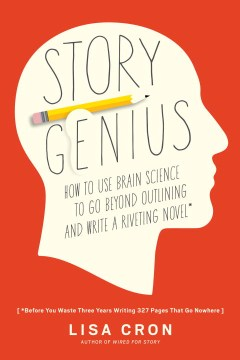 Product Story Genius: How to Use Brain Science to Go Beyond Outlining and Write a Riveting Novel - Before You Waste Three Years Writing 327 Pages That Go Nowhere