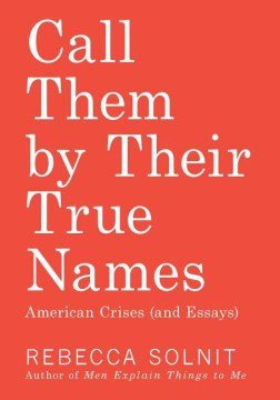 Product Call Them by Their True Names: American Crises (and Essays)