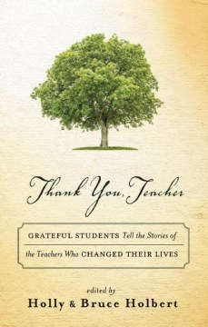 Product Thank You, Teacher: Grateful Students Tell the Stories of the Teachers Who Changed Their Lives