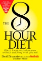 Product The 8 Hour Diet: Watch the Pounds Disappear Without Watching What You Eat!