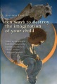 Product Ten Ways to Destroy the Imagination of Your Child