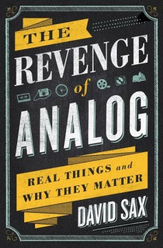 Product The Revenge of Analog: Real Things and Why They Matter