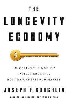 Product The Longevity Economy: Unlocking the World's Fastest-Growing, Most Misunderstood Market