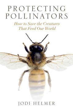 Product Protecting Pollinators: How to Save the Creatures That Feed Our World