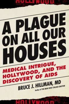 Product A Plague on All Our Houses: Medical Intrigue, Hollywood, and the Discovery of AIDS