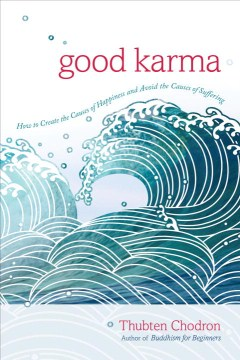 Product Good Karma: How to Create the Causes of Happiness and Avoid the Causes of Suffering