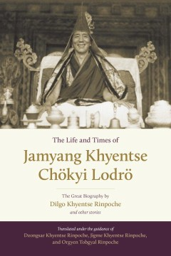 Product The Life and Times of Jamyang Khyentse Chokyi Lodro: The Great Biography by Dilgo Khyentse Rinpoche and Other Stories