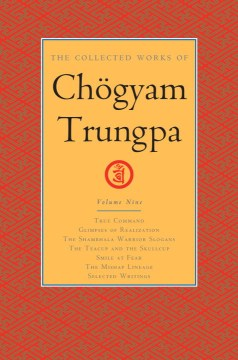 Product The Collected Works of Chögyam Trungpa: True Command, Glimpses of Realization, the Shambhala Warrior Slogans, the Teacup and the Skullcup, Smile at Fear, the Mishap Lineage, Selected Writings