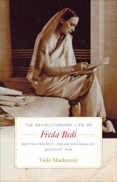 Product The Revolutionary Life of Freda Bedi: British Feminist, Indian Nationalist, Buddhist Nun