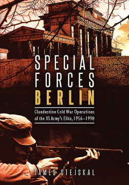 Product Special Forces Berlin: Clandestine Cold War Operations of the US Army's Elite, 1956-1990