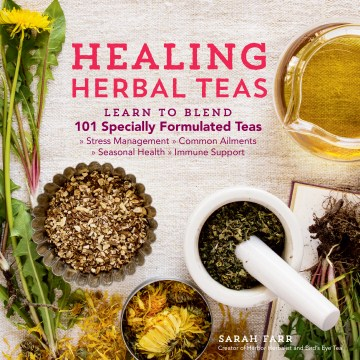 Product Healing Herbal Teas: Learn to Blend 101 Specially Formulated Teas for Stress Management, Common Ailments, Seasonal Health, and Immune Support