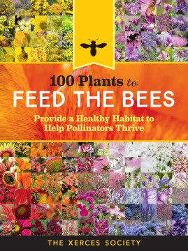 Product 100 Plants to Feed the Bees: Provide a Healthy Habitat to Help Pollinators Thrive