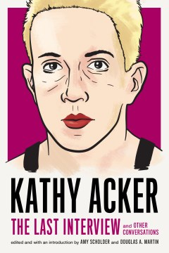 Product Kathy Acker: The Last Interview and Other Conversations