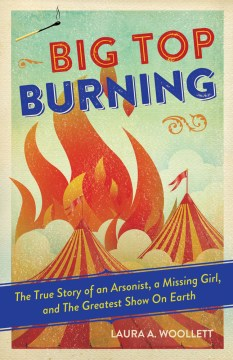 Product Big Top Burning: The True Story of an Arsonist, a Missing Girl, and The Greatest Show on Earth