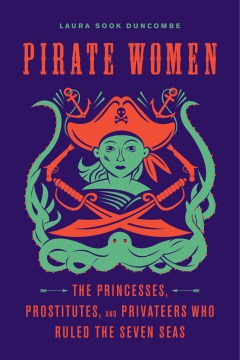 Product Pirate Women: The Princesses, Prostitutes, and Privateers Who Ruled the Seven Seas