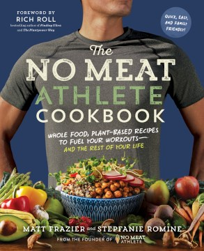 Product The No Meat Athlete Cookbook: Whole Food, Plant-Based Recipes to Fuel Your Workouts—and the Rest of Your Life