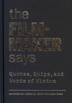 Product The Filmmaker Says: Quotes, Quips, and Words of Wisdom