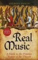 Product Real Music: A Guide to the Timeless Hymns of the Church