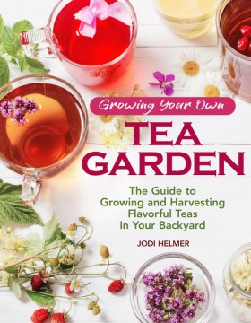Product Growing Your Own Tea Garden: The Guide to Growing and Harvesting Flavorful Teas in Your Backyard