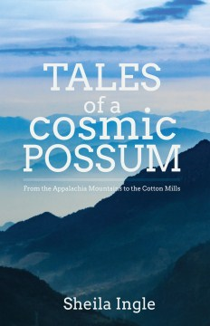 Product Tales of a Cosmic Possum: From the Appalachia Mountains to the Cotton Mills
