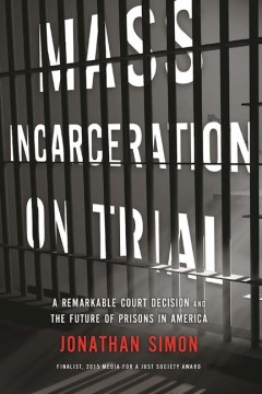 Product Mass Incarceration on Trial: A Remarkable Court Decision and the Future of Prisons in America