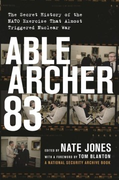 Product Able Archer 83: The Secret History of the NATO Exercise That Almost Triggered Nuclear War