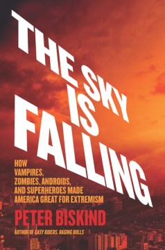 Product The Sky Is Falling: How Vampires, Zombies, Androids, and Superheroes Made America Great For Extremism