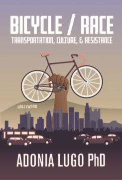 Product Bicycle / Race: Transportation, Culture, & Resistance