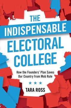 Product The Indispensable Electoral College: How the Founders' Plan Saves Our Country from Mob Rule