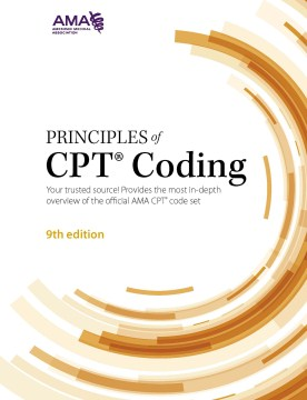 Product Principles of CPT Coding: Your Trusted Source! Provides the Most In-depth Overview of the Official AMA CPT Code Set