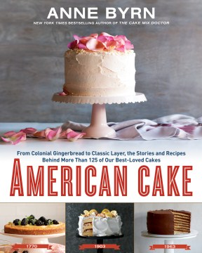 Product American Cake: From Colonial Gingerbread to Classic Layer, the Stories and Recipes Behind More Than 125 of Our Best-loved Cakes From Past to Present