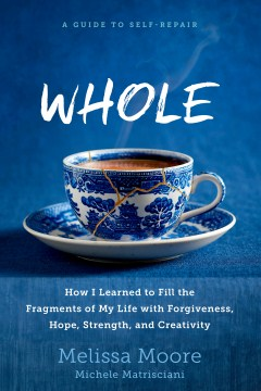 Product Whole: How I Learned to Fill the Fragments of My Life With Forgiveness, Hope, Strength, and Creativity