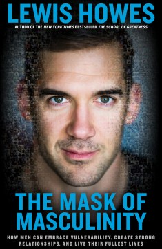 Product The Mask of Masculinity: How Men Can Embrace Vulnerability, Create Strong Relationships, and Live Their Fullest Lives