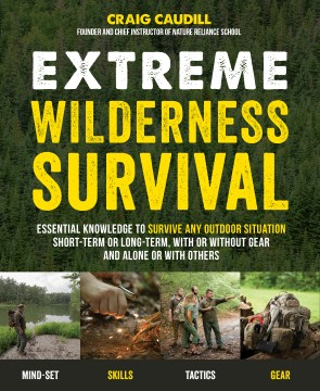 Product Extreme Wilderness Survival: Essential Knowledge to Survive Any Outdoor Situation Short-Term or Long-Term, with or without Gear and Alone or with Others