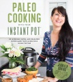 Product Paleo Cooking With Your Instant Pot: 80 Incredible Gluten- and Grain-Free Recipes Made Twice As Delicious in Half the Time