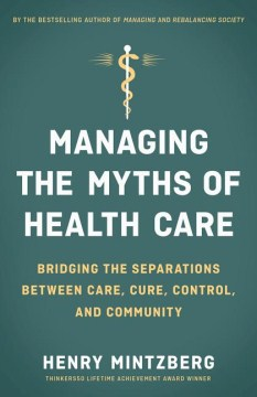 Product Managing the Myths of Health Care: Bridging the Separations Between Care, Cure, Control, and Community