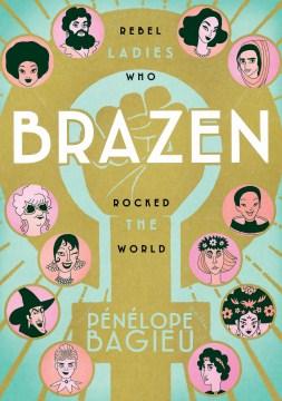 Product Brazen: Rebel Ladies Who Rocked the World